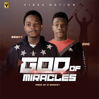 Download God of miracles by Meeky ft ODC