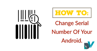 Amazing Way To Change Serial Number Of Any Android 2021