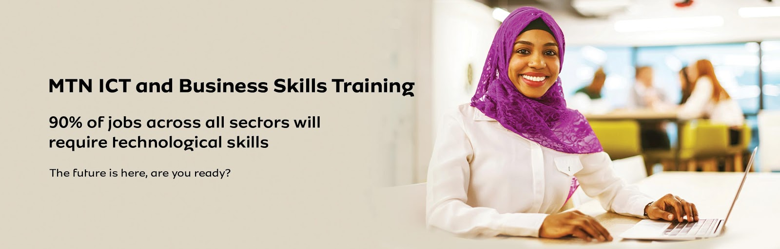 Hurry up and register for MTN ICT and Business Skills Training
