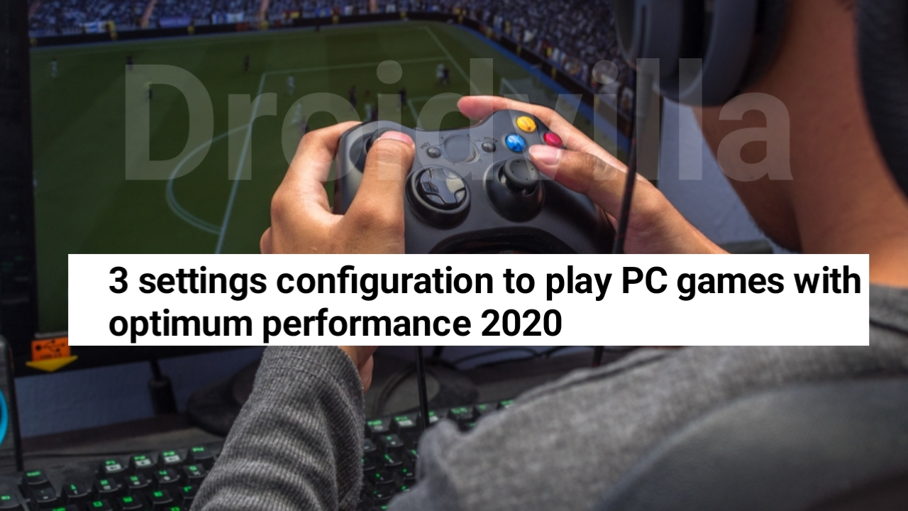 3 Settings configuration to play PC games with optimum performance 2020