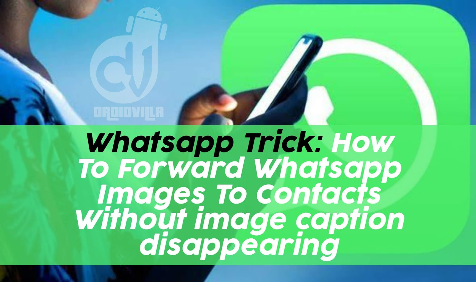 Whatsapp Trick: How To Forward Whatsapp Images To Contacts Without image caption disappearing