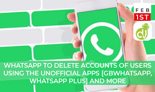 WhatsApp to delete accounts of users using the unofficial apps [Gbwhatsapp, WhatsApp plus] and more