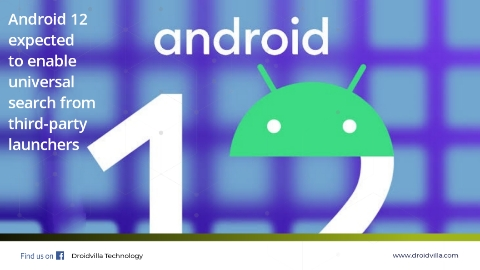 Android 12 expected to enable universal search from third-party launchers